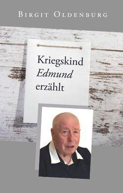 Kriegskind Edmund erzählt von Oldenburg,  Birgit