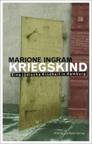 KRIEGSKIND. Eine jüdische Kindheit in Hamburg von Ingram,  Marione, Sparr,  Ulrike