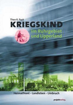 Kriegskind im Ruhrgebiet und Lipperland von Payk,  Theo R.