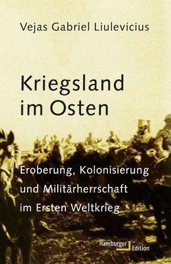 Kriegsland im Osten von Bauer,  Jürgen, Engemann,  Fee, Jürgen Bauer,  Edith Nerke &, Liulevicius,  Vejas Gabriel