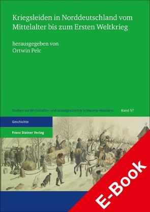 Kriegsleiden in Norddeutschland vom Mittelalter bis zum Ersten Weltkrieg von Pelc,  Ortwin