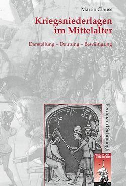 Kriegsniederlagen im Mittelalter von Clauss,  Martin, Förster,  Stig, Kroener,  Bernhard R., Wegner,  Bernd