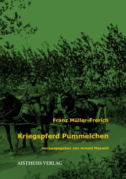 Kriegspferd Pummelchen von Maxwill,  Arnold, Müller-Frerich,  Franz, Sudhoff,  Dieter