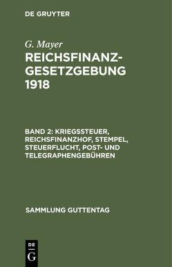 Kriegssteuer – Reichsfinanzhof – Stempel – Steuerflucht – Post- und Telegraphengebühren von Mayer,  Georg