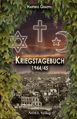 Kriegstagebuch 1944/45 von Graepel,  Hartwig