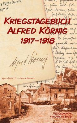 Kriegstagebuch Alfred Körnig 1917-1918 von de Bruijn,  Aris, Körnig,  Alfred