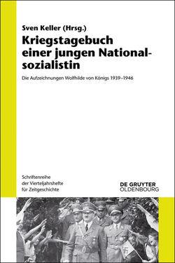 Kriegstagebuch einer jungen Nationalsozialistin von Keller,  Sven