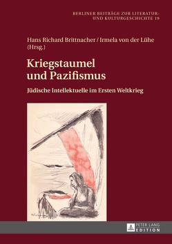 Kriegstaumel und Pazifismus von Brittnacher,  Hans Richard, von der Lühe,  Irmela