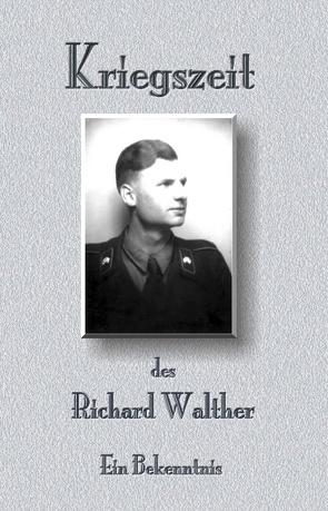 Kriegszeit des Richard Walther von Walther,  Richard