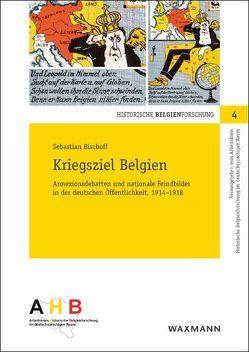 Kriegsziel Belgien von Bischoff,  Sebastian