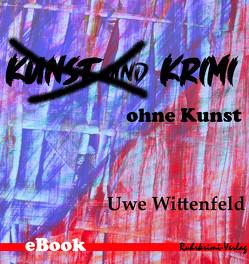 Krimi ohne Kunst von Wittenfeld,  Uwe