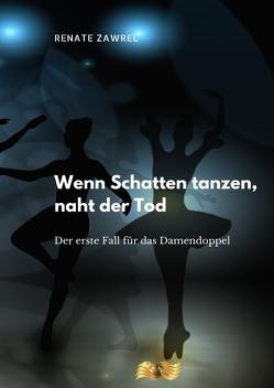 Krimi-Trilogie Damendoppel / Wenn Schatten tanzen, naht der Tod von Zawrel,  Renate