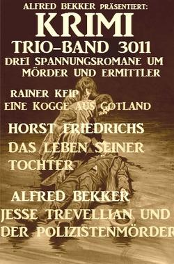 Krimi Trio-Band 3011 – Drei Spannungsromane um Mörder und Ermittler von Bekker,  Alfred, Friedrichs,  Horst, Keip,  Rainer