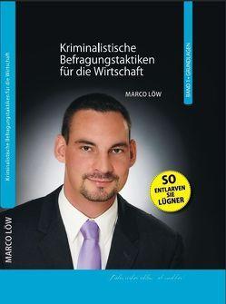 Kriminalistische Befragungstaktiken für die Wirtschaft: Band 1 Grundlagen von Löw,  Marco