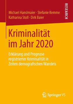 Kriminalität im Jahr 2020 von Baier,  Dirk, Hanslmaier,  Michael, Kemme,  Stefanie, Stoll,  Katharina