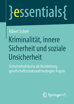 Kriminalität, innere Sicherheit und soziale Unsicherheit von Scherr,  Albert