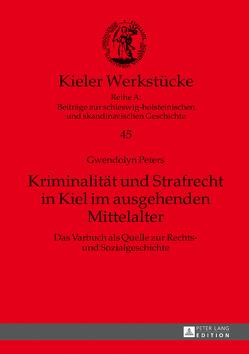 Kriminalität und Strafrecht in Kiel im ausgehenden Mittelalter von Peters,  Gwendolyn