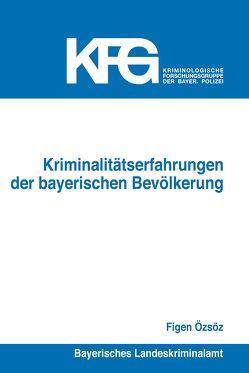 Kriminalitätserfahrungen der bayerischen Bevölkerung von Özsöz,  Figen