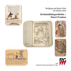 Kriminalitätsgeschichte – Tatort Franken von Hirte,  Markus, Wüst,  Sabine, Wüst,  Wolfgang