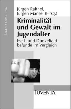 Kriminalität und Gewalt im Jugendalter von Mansel,  Jürgen, Raithel,  Jürgen