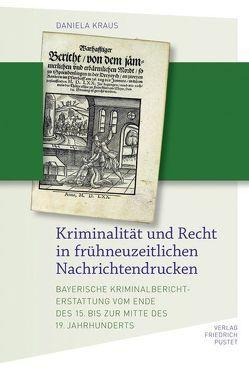 Kriminalität und Recht in frühneuzeitlichen Nachrichtendrucken von Kraus,  Daniela