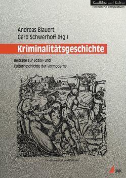 Kriminalitätsgeschichte von Blauert,  Andreas, Schwerhoff,  Gerd