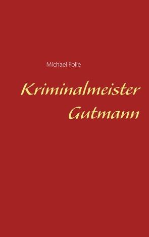 Kriminalmeister Gutmann von Folie,  Michael