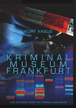 Kriminalmuseum Frankfurt – Eine Zeitreise durch die Kriminalgeschichte von Kraus,  Kurt