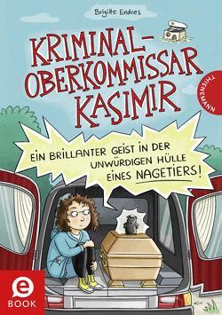 Kriminaloberkommissar Kasimir – Ein brillanter Geist in der unwürdigen Hülle eines Nagetiers von Endres,  Brigitte, Schmidt,  Vera