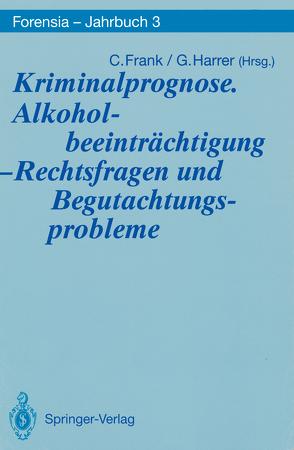 Kriminalprognose. Alkoholbeeinträchtigung — Rechtsfragen und Begutachtungsprobleme von Frank,  Christel, Harrer,  Gerhart