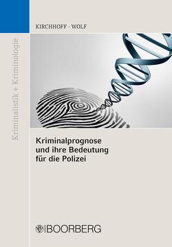 Kriminalprognose und ihre Bedeutung für die Polizei von Kirchhoff,  Martin, Wolf,  Norbert