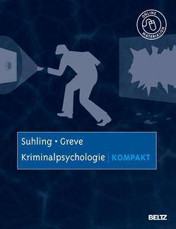 Kriminalpsychologie kompakt von Greve,  Werner, Suhling,  Stefan