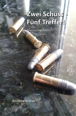 Kriminalroman / Zwei Schuss – Fünf Treffer! von Kleines,  Roswitha