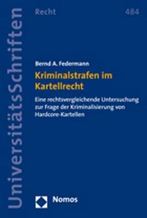 Kriminalstrafen im Kartellrecht von Federmann,  Bernd A.