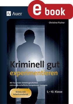 Kriminell gut experimentieren von Fischer,  Christine