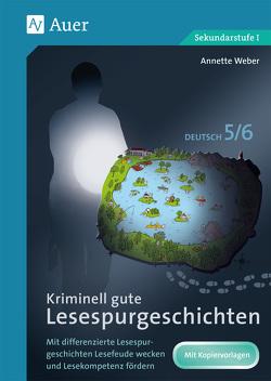 Kriminell gute Lesespurgeschichten Deutsch 5-6 von Weber,  Annette