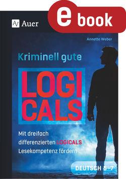 Kriminell gute Logicals Deutsch 5-7 von Weber,  Annette