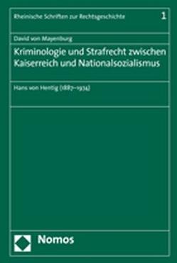 Kriminologie und Strafrecht zwischen Kaiserreich und Nationalsozialismus von Mayenburg,  David von