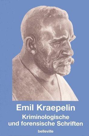 Kriminologische und forensische Schriften von Burgmair,  Wolfgang, Engstrom,  Eric J, Hoff,  Paul, Kraepelin,  Emil, Weber,  Matthias M