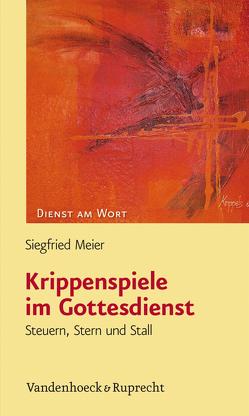 Krippenspiele im Gottesdienst von Meier,  Siegfried