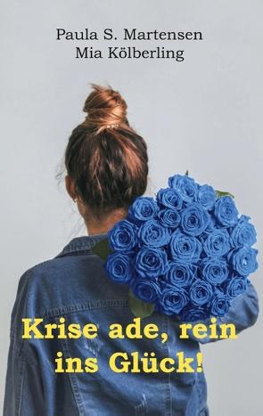 Krise ade, rein ins Glück! von Kölberling,  Mia, Martensen,  Paula S.
