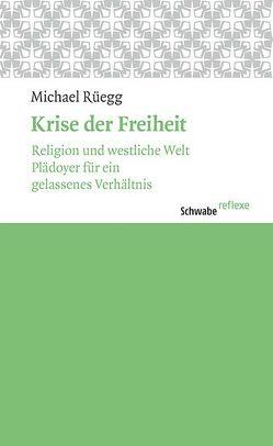 Krise der Freiheit von Rüegg,  Michael