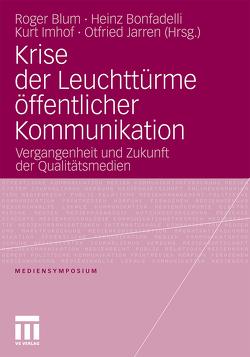 Krise der Leuchttürme öffentlicher Kommunikation von Blum,  Roger, Bonfadelli,  Heinz, Imhof,  Kurt, Jarren,  Otfried