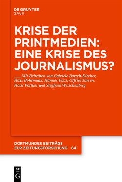 Krise der Printmedien: Eine Krise des Journalismus? von Bartelt-Kircher,  Gabriele, Bohrmann,  Hans, Haas,  Hannes, Jarren,  Otfried, Pöttker,  Horst, Weischenberg,  Siegfried