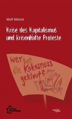 Krise des Kapitalismus und krisenhafte Proteste von Wetzel,  Wolf