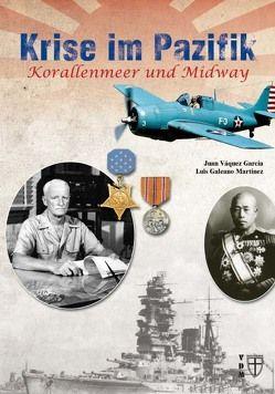 Krise im Pazifik: Korallenmeer und Midway von Galeano Martínez,  Luis, Lauer,  Jaime P.K., Váquez García,  Juan