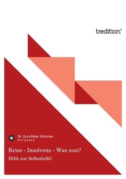 Krise – Insolvenz – Was nun? von Schirmer,  Kurt-Peter