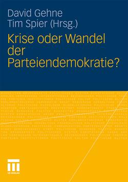 Krise oder Wandel der Parteiendemokratie? von Gehne,  David H., Spier,  Tim
