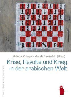 Krise, Revolte und Krieg in der arabischen Welt von Krieger,  Helmut, Seewald,  Magda, VIDC