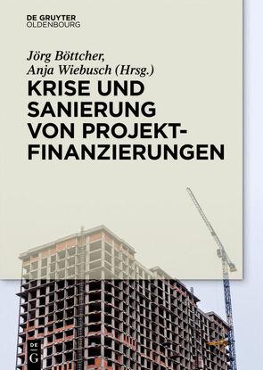 Krise und Sanierung von Projektfinanzierungen von Böttcher,  Jörg, Wiebusch,  Anja